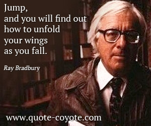 quotes - Jump, and you will find out how to unfold your wings as you fall.