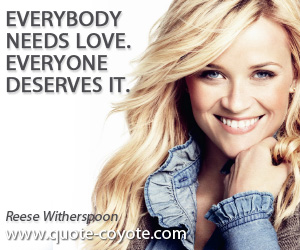 Deserve quotes - Everybody needs love. Everyone deserves it.