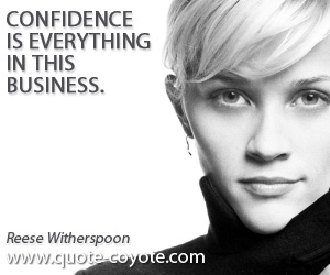 Everything quotes - Confidence is everything in this business.