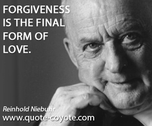 Love quotes - Forgiveness is the final form of love.