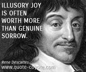 quotes - Illusory joy is often worth more than genuine sorrow.