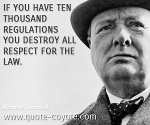 quotes - If you have ten thousand regulations you destroy all respect for the law.