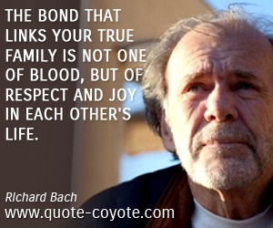 Family quotes - The bond that links your true family is not one of blood, but of respect and joy in each other's life.