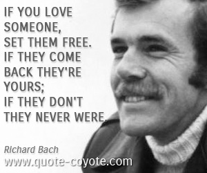 Yours quotes - If you love someone, set them free. If they come back they're yours; if they don't they never were.
