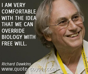 Biology quotes - I am very comfortable with the idea that we can override biology with free will.