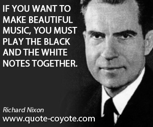 Black quotes - If you want to make beautiful music, you must play the black and the white notes together.