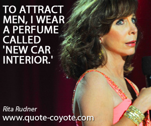 Funny quotes - To attract men, I wear a perfume called 'New Car Interior.'
