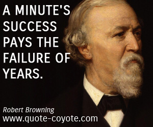 Failure quotes - A minute's success pays the failure of years.