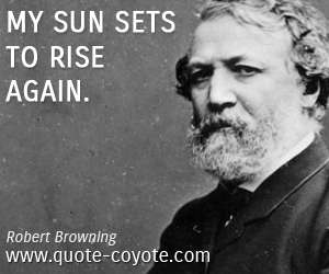 quotes - My sun sets to rise again.
