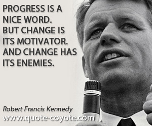 Motivator quotes - Progress is a nice word. But change is its motivator. And change has its enemies.