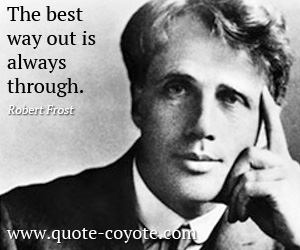 quotes - The best way out is always through.
