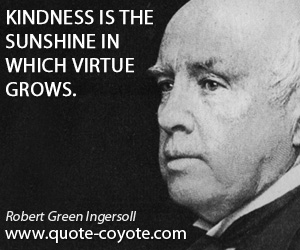 Kindness quotes - Kindness is the sunshine in which virtue grows.