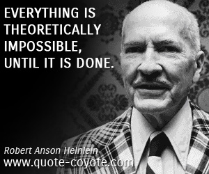 Impossible quotes - Everything is theoretically impossible, until it is done.
