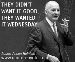 Fun quotes - <p>&nbsp;They didn't want it good, they wanted it Wednesday.</p>
