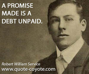 Promise quotes - A promise made is a debt unpaid.