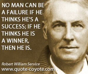 quotes - No man can be a failure if he thinks he's a success; If he thinks he is a winner, then he is.
