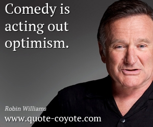 Comedy quotes - Comedy is acting out optimism.