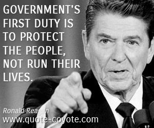 quotes - Government's first duty is to protect the people, not run their lives.