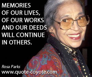 Others quotes - Memories of our lives, of our works and our deeds will continue in others.