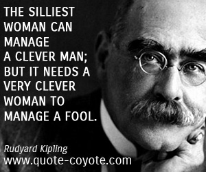 Clever quotes - The silliest woman can manage a clever man; but it needs a very clever woman to manage a fool.