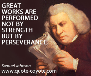 quotes - Great works are performed not by strength but by perseverance.