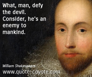 Devil quotes - What, man, defy the devil. Consider, he's an enemy to mankind.