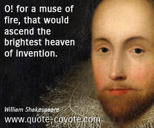 Bright quotes - O! for a muse of fire, that would ascend the brightest heaven of invention.