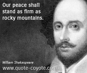 Peace quotes - Our peace shall stand as firm as rocky mountains.