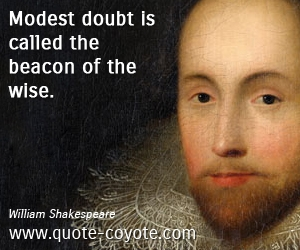 Wise quotes - Modest doubt is called the beacon of the wise.