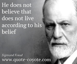 quotes - He does not believe that does not live according to his belief .