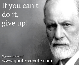 quotes - If you can't do it, give up!