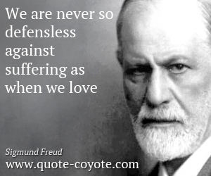 Love quotes - We are never so defensless against suffering as when we love.