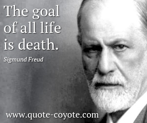 Life quotes - The goal of all life is death.