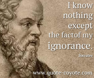 quotes - I know nothing except the fact of my ignorance.