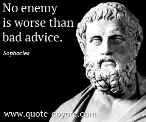 Life quotes - No enemy is worse than bad advice.
