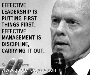 Effective quotes - Effective leadership is putting first things first. Effective management is discipline, carrying it out.