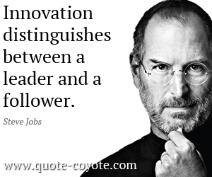 Leader quotes - Innovation distinguishes between a leader and a follower.