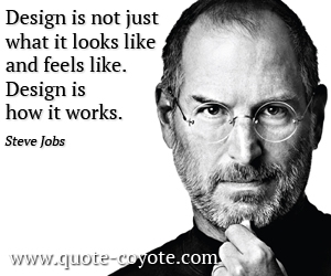 Feel quotes - Design is not just what it looks like and feels like. Design is how it works.