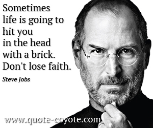 Life quotes - Sometimes life is going to hit you in the head with a brick. Don't lose faith.