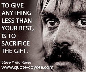 Gift quotes - To give anything less than your best, is to sacrifice the gift.