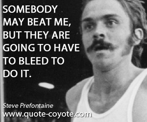 Beat quotes - Somebody may beat me, but they are going to have to bleed to do it.