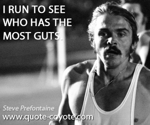 Most quotes - I run to see who has the most guts.