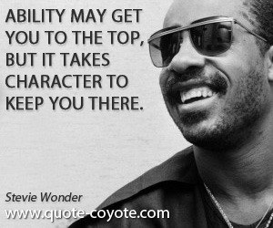 Keep quotes - Ability may get you to the top, but it takes character to keep you there.