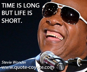quotes - Time is long but life is short.