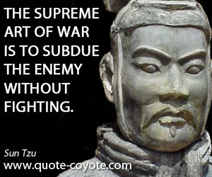 quotes - The supreme art of war is to subdue the enemy without fighting.