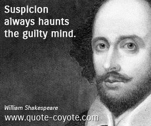 quotes - Suspicion always haunts the guilty mind.