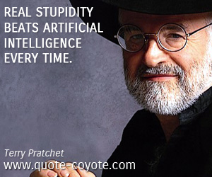 quotes - Real stupidity beats artificial intelligence every time.