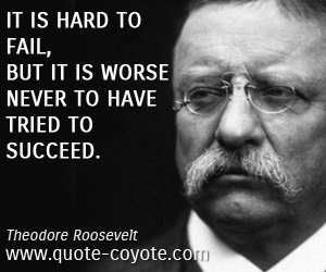 quotes - It is hard to fail, but it is worse never to have tried to succeed.