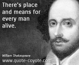 Means quotes - There's place and means for every man alive.