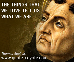 quotes - The things that we love tell us what we are.